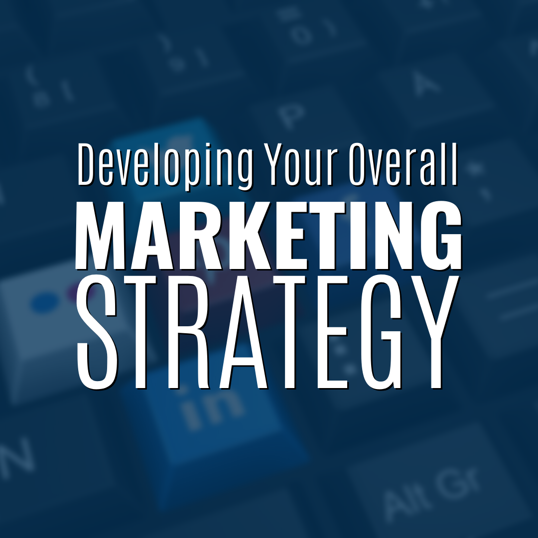 Developing Your Overall Marketing Strategy