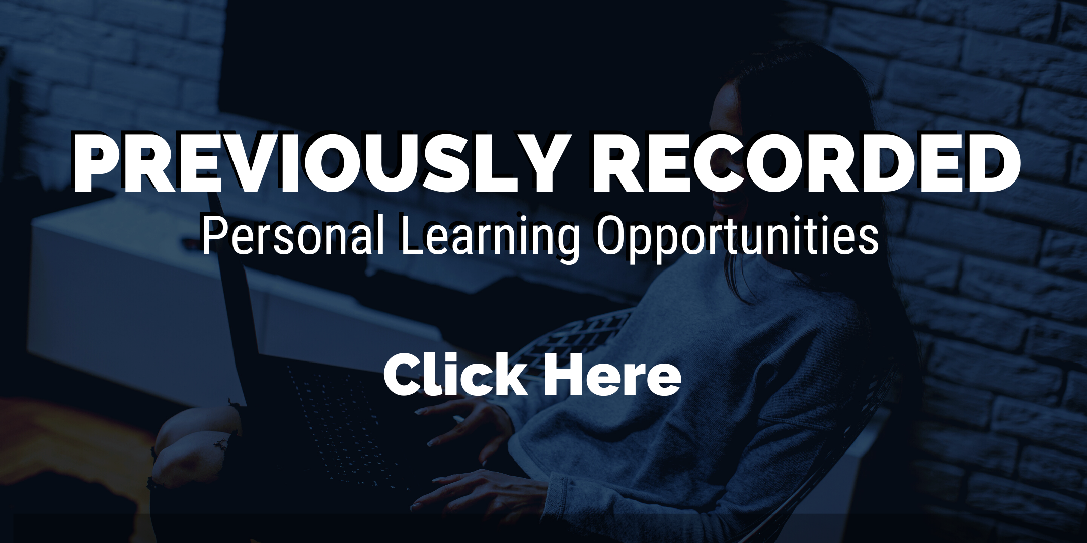 click here for previously recorded personal learning opportunities