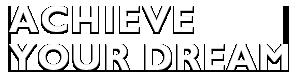 Achieve your dream