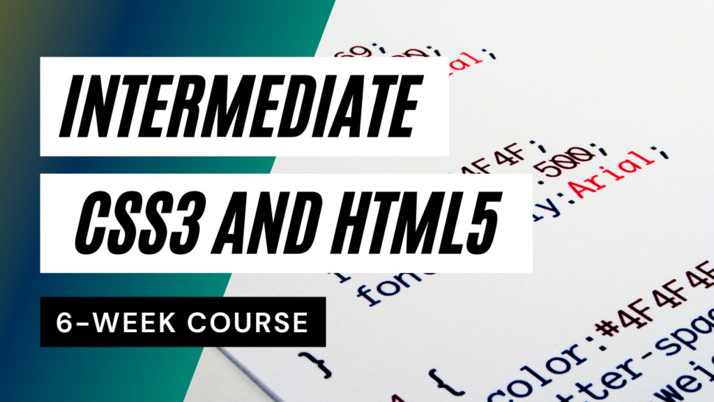 Intermediate CSS3 and HTML5 6-week course