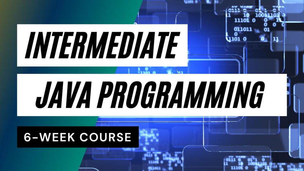 Intermediate Java Programming 6-week Course