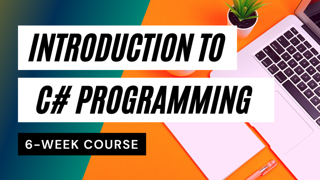 Introduction to C# Programming 6 week course