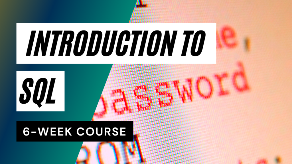Introduction Standard Query Language (SQL) 6 week course