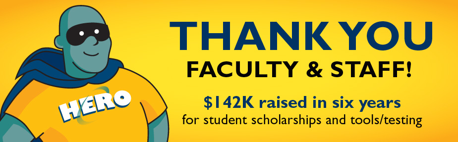 Thank you faculty and staff! $142,000 raised in six years for student scholarships and tools/testing